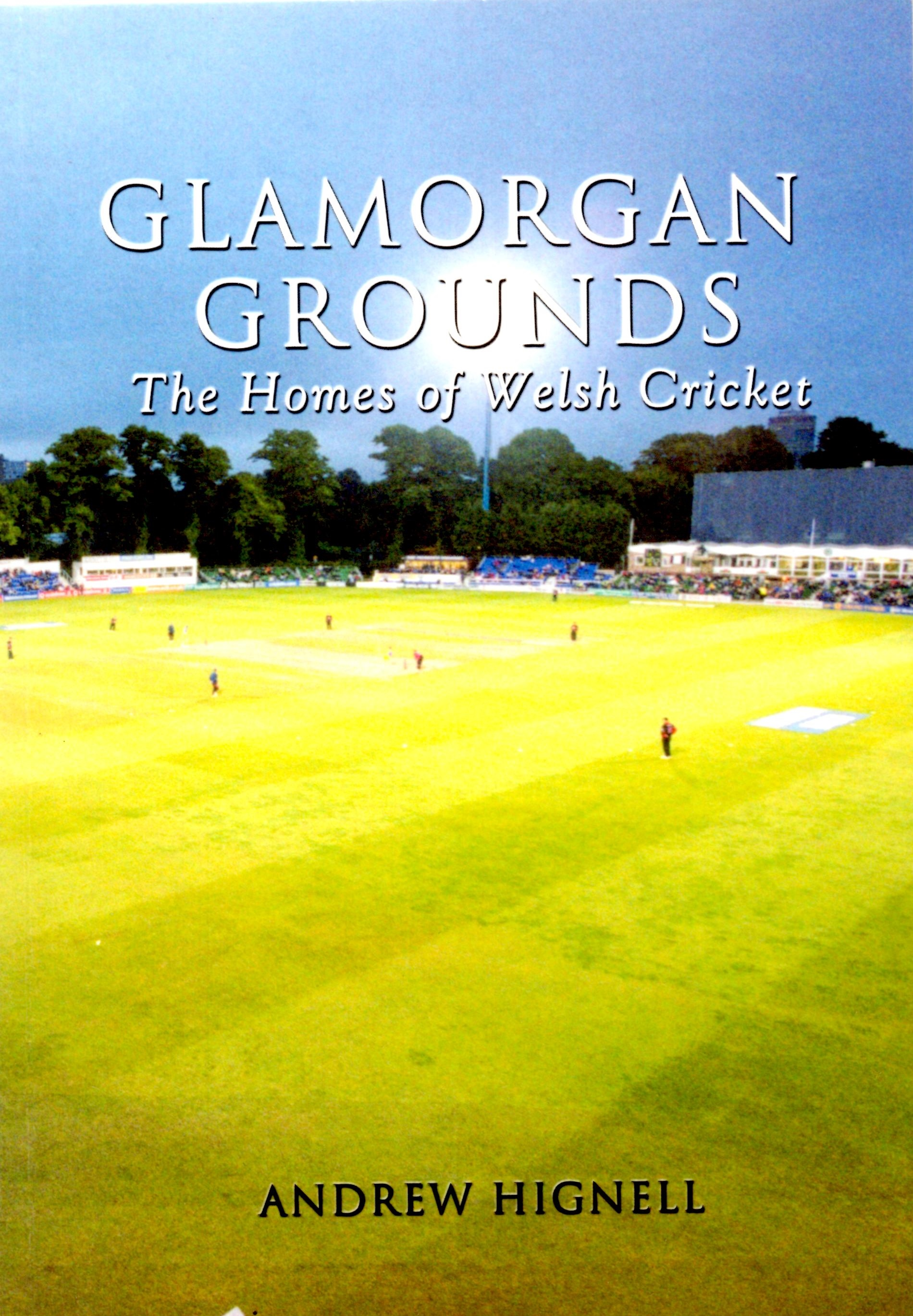 Glamorgan Grounds: The Homes of Welsh Cricket